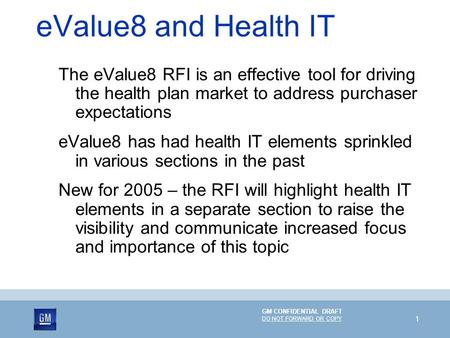GM CONFIDENTIAL DRAFT DO NOT FORWARD OR COPY 1 eValue8 and Health IT The eValue8 RFI is an effective tool for driving the health plan market to address.