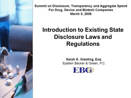 Introduction to Existing State Disclosure Laws and Regulations Summit on Disclosure, Transparency and Aggregate Spend For Drug, Device and Biotech Companies.