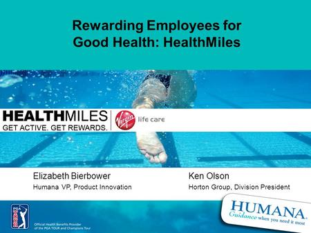 1 Elizabeth BierbowerKen Olson Humana VP, Product InnovationHorton Group, Division President Rewarding Employees for Good Health: HealthMiles.