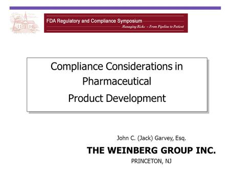 Compliance Considerations in Pharmaceutical Product Development Compliance Considerations in Pharmaceutical Product Development John C. (Jack) Garvey,