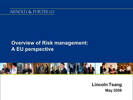 Overview of Risk management: A EU perspective Lincoln Tsang May 2008.