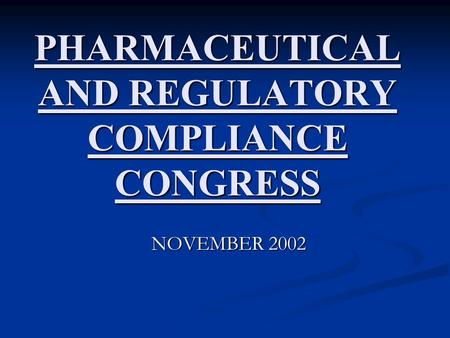 PHARMACEUTICAL AND REGULATORY COMPLIANCE CONGRESS NOVEMBER 2002.