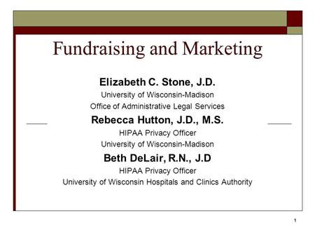 1 Fundraising and Marketing Elizabeth C. Stone, J.D. University of Wisconsin-Madison Office of Administrative Legal Services Rebecca Hutton, J.D., M.S.