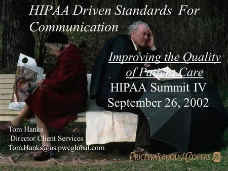 HIPAA Driven Standards For Communication HIPAA Summit IV September 26, 2002 Improving the Quality of Patient Care Tom Hanks Director Client Services