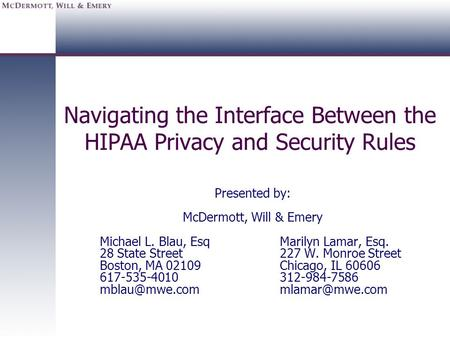 Navigating the Interface Between the HIPAA Privacy and Security Rules Presented by: McDermott, Will & Emery Michael L. Blau, Esq Marilyn Lamar, Esq. 28.