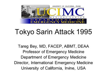 Tokyo Sarin Attack 1995 Tareg Bey, MD, FACEP, ABMT, DEAA Professor of Emergency Medicine Department of Emergency Medicine Director, International Emergency.
