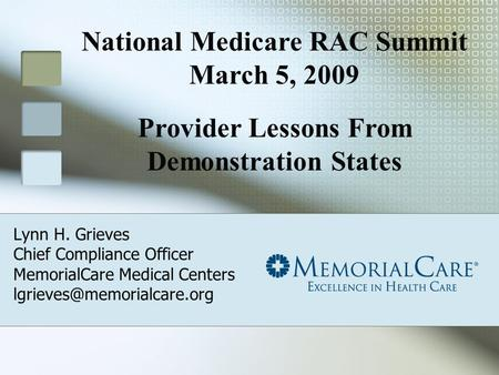 Lynn H. Grieves Chief Compliance Officer MemorialCare Medical Centers National Medicare RAC Summit March 5, 2009 Provider Lessons.