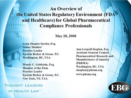 An Overview of the United States Regulatory Environment (FDA and Healthcare) for Global Pharmaceutical Compliance Professionals May 28, 2008 Lynn Shapiro.