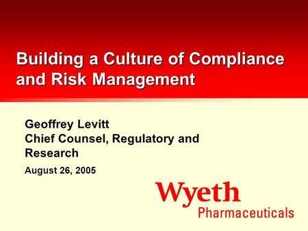 Geoffrey Levitt Chief Counsel, Regulatory and Research Building a Culture of Compliance and Risk Management August 26, 2005.