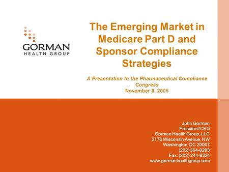 The Emerging Market in Medicare Part D and Sponsor Compliance Strategies A Presentation to the Pharmaceutical Compliance Congress November 8, 2005 John.