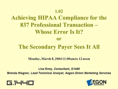 1.02 Achieving HIPAA Compliance for the 837 Professional Transaction – Whose Error Is It? or The Secondary Payer Sees It All Monday, March 8, 2004 11:00am.