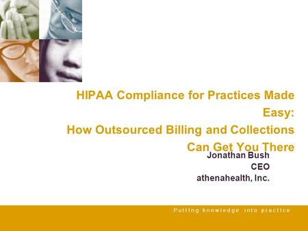 P u t t I n g k n o w l e d g e i n t o p r a c t I c e HIPAA Compliance for Practices Made Easy: How Outsourced Billing and Collections Can Get You There.