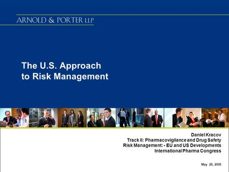The U.S. Approach to Risk Management Daniel Kracov Track II: Pharmacovigilance and Drug Safety Risk Management: - EU and US Developments International.