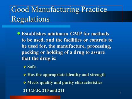 Good Manufacturing Practice (GMP) Compliance: GMPs EXPLAINED Presented by Raymond A. Bonner Nathan C. Sheers SIDLEY AUSTIN BROWN & WOOD, LLP Washington,