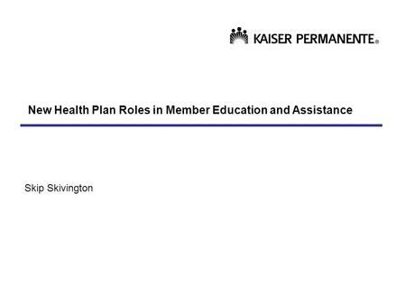 New Health Plan Roles in Member Education and Assistance Skip Skivington.