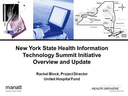 Manatt manatt | phelps | phillips New York State Health Information Technology Summit Initiative Overview and Update Rachel Block, Project Director United.