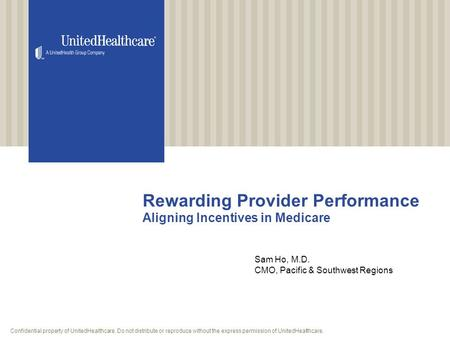 Confidential property of UnitedHealthcare. Do not distribute or reproduce without the express permission of UnitedHealthcare. Rewarding Provider Performance.
