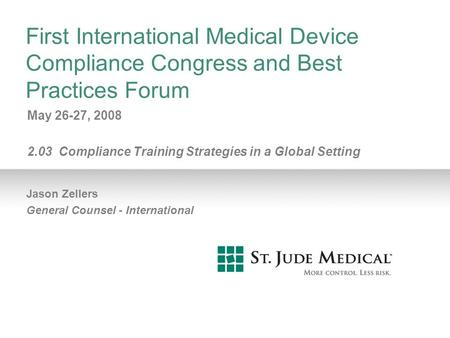 First International Medical Device Compliance Congress and Best Practices Forum May 26-27, 2008 2.03 Compliance Training Strategies in a Global Setting.