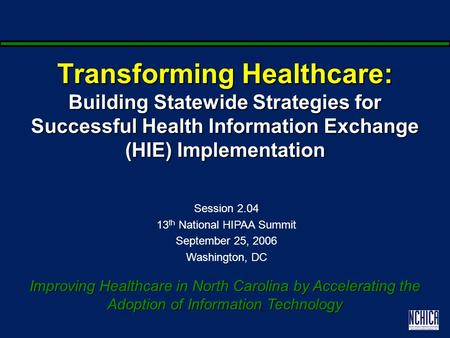 Transforming Healthcare: Building Statewide Strategies for Successful Health Information Exchange (HIE) Implementation Improving Healthcare in North Carolina.