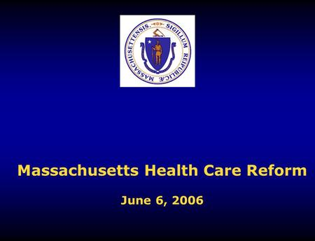 Massachusetts Health Care Reform June 6, 2006. 2 The healthcare status quo is unsustainable Double-digit, annual increases in insurance premiums Half.