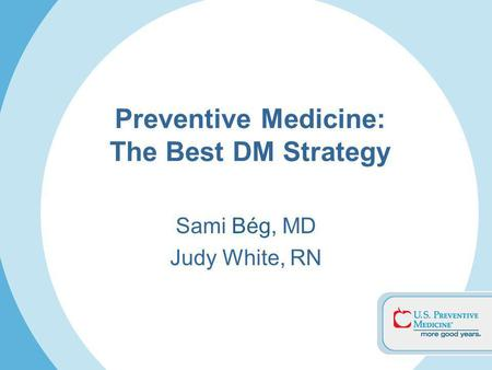 Sami Bég, MD Judy White, RN Preventive Medicine: The Best DM Strategy.