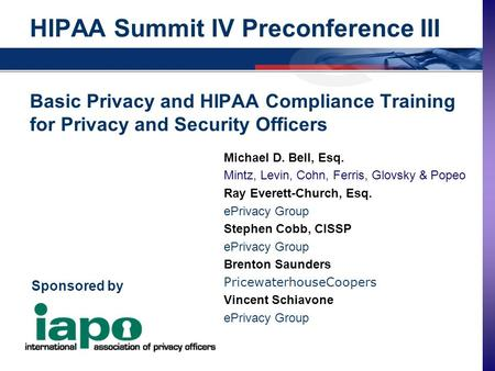 - - 610.407.0400 Copyright, 2001, ePrivacy Group HIPAA Summit IV Preconference III Basic Privacy and HIPAA.