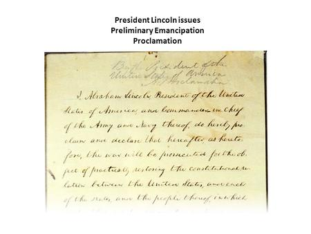 President Lincoln issues Preliminary Emancipation Proclamation.