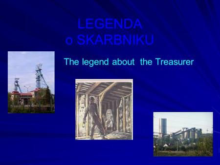 LEGENDA o SKARBNIKU The legend about the Treasurer.