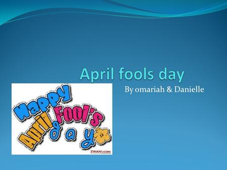 By omariah & Danielle April fools joke of the day Yo mama so ugly Bob the Builder looked at her and said I CAN'T FIX THAT!