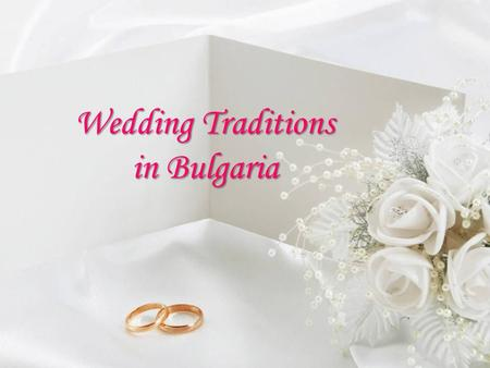 Wedding Traditions in Bulgaria. The actual engagement takes place on a holiday or on Saturday. The wedding ceremony is separate from the engagement.