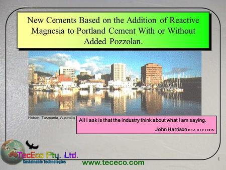 Www.tececo.com 1 New Cements Based on the Addition of Reactive Magnesia to Portland Cement With or Without Added Pozzolan. All I ask is that the industry.