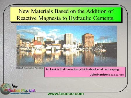 Www.tececo.com 1 New Materials Based on the Addition of Reactive Magnesia to Hydraulic Cements. All I ask is that the industry think about what I am saying.