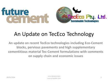 An Update on TecEco Technology An update on recent TecEco technologies including Eco-Cement blocks, pervious pavements and high supplementary cementitious.