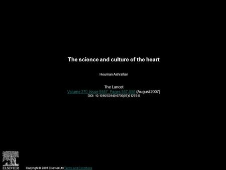 The science and culture of the heart Houman Ashrafian The Lancet Volume 370, Issue 9587, Pages 557-558Volume 370, Issue 9587, Pages 557-558 (August 2007)