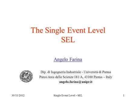 30/11/2012Single Event Level - SEL1 The Single Event Level SEL Angelo Farina Dip. di Ingegneria Industriale - Università di Parma Parco Area delle Scienze.
