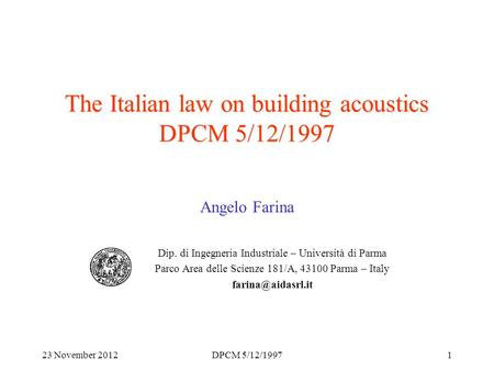 23 November 2012DPCM 5/12/19971 The Italian law on building acoustics DPCM 5/12/1997 Angelo Farina Dip. di Ingegneria Industriale – Università di Parma.