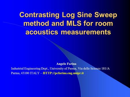 Contrasting Log Sine Sweep method and MLS for room acoustics measurements Angelo Farina  Industrial Engineering Dept., University of Parma, Via delle Scienze.