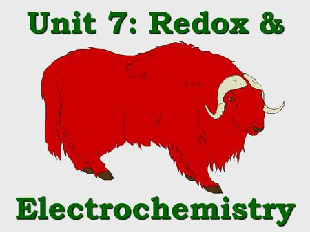 Unit 7: Redox & Electrochemistry Whats the point ? Electrical production (batteries, fuel cells) REDOX reactions are important in … Purifying metals.