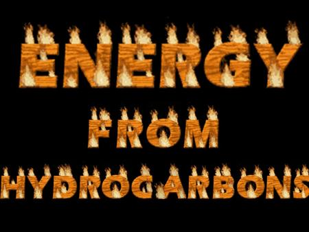 Hydrocarbons and Heat Most hydrocarbons are used as fuels. Knowing how much energy a fuel provides, can tell us if it is useful for a certain application.