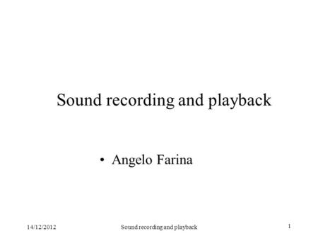 14/12/2012Sound recording and playback 1 Angelo Farina.