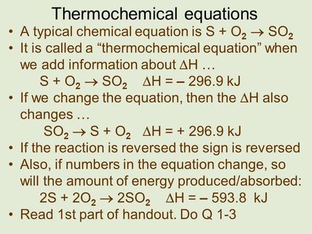 Thermochemical equations A typical chemical equation is S + O 2 SO 2 It is called a thermochemical equation when we add information about H … S + O 2 SO.