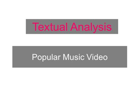 Popular Music Video Textual Analysis. Technical Conventions.