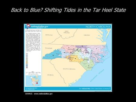 Back to Blue? Shifting Tides in the Tar Heel State SOURCE: www.nationalatlas.gov.