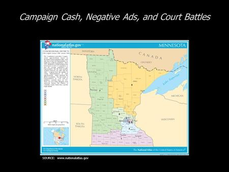 Campaign Cash, Negative Ads, and Court Battles SOURCE: www.nationalatlas.gov.