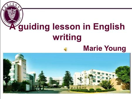 A guiding lesson in English writing Marie Young. Step 1 Singing together Never trouble trouble until trouble troubles you.