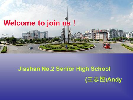 Welcome to join us Jiashan No.2 Senior High School ( )Andy.