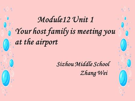 Module12 Unit 1 Your host family is meeting you at the airport Sizhou Middle School Zhang Wei.