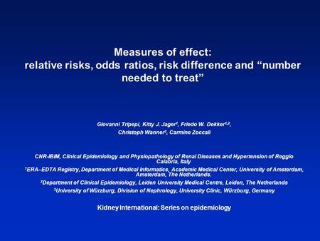 Measures of effect: relative risks, odds ratios, risk difference and number needed to treat Giovanni Tripepi, Kitty J. Jager 1, Friedo W. Dekker 1,2, Christoph.
