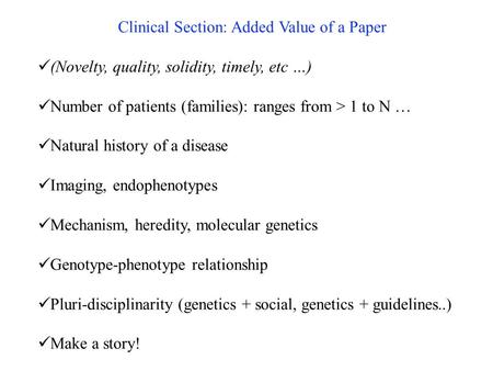 Clinical Section: Added Value of a Paper (Novelty, quality, solidity, timely, etc …) Number of patients (families): ranges from > 1 to N … Natural history.