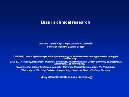 Bias in clinical research Giovanni Tripepi, Kitty J. Jager 1, Friedo W. Dekker 1,2, Christoph Wanner 3, Carmine Zoccali CNR-IBIM, Clinical Epidemiology.